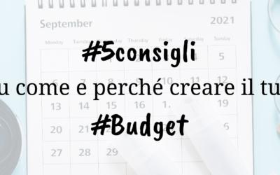 5 consigli su come e perché creare il tuo Budget