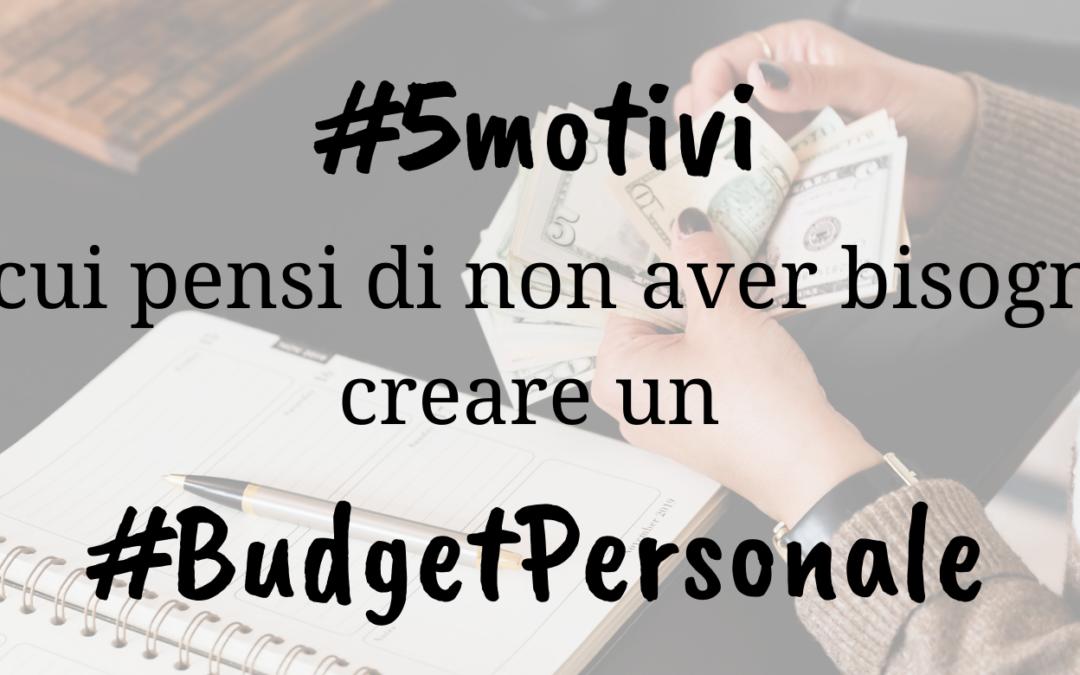 5 motivi per cui pensi di non aver bisogno di creare un budget personale