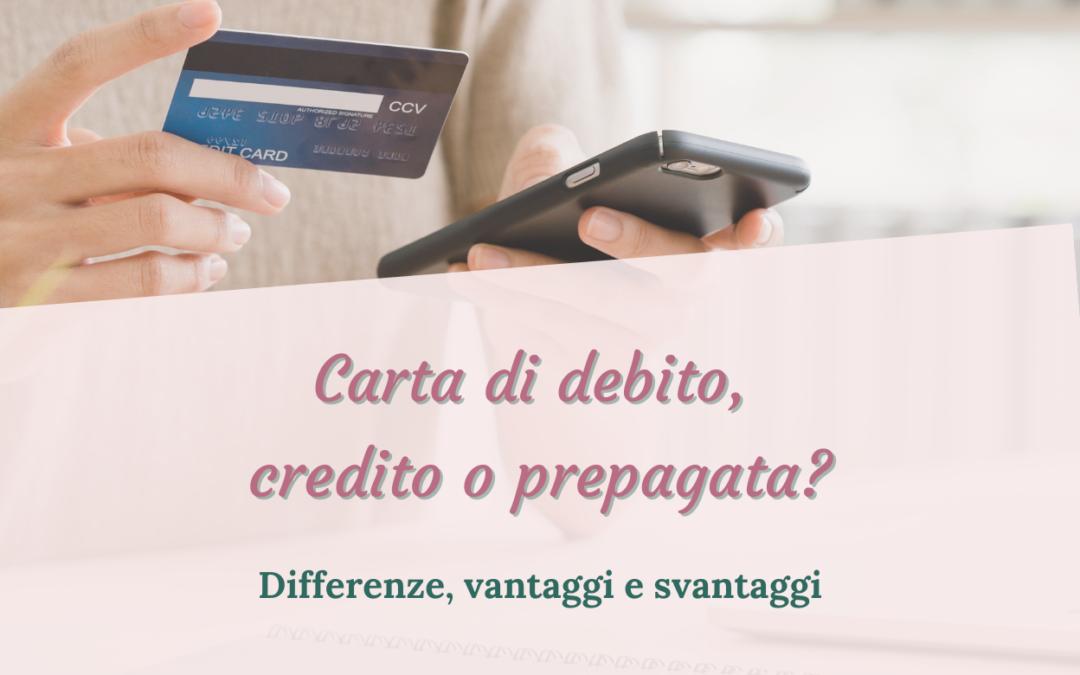 Carta di debito, credito o prepagata? Differenze, vantaggi e svantaggi